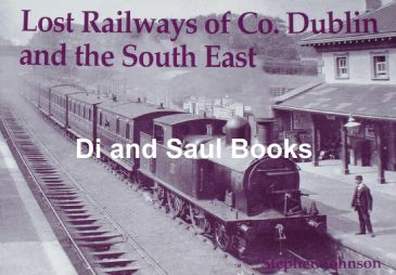 Lost Railways of Co. Dublin and the South East, by Stephen Johnson